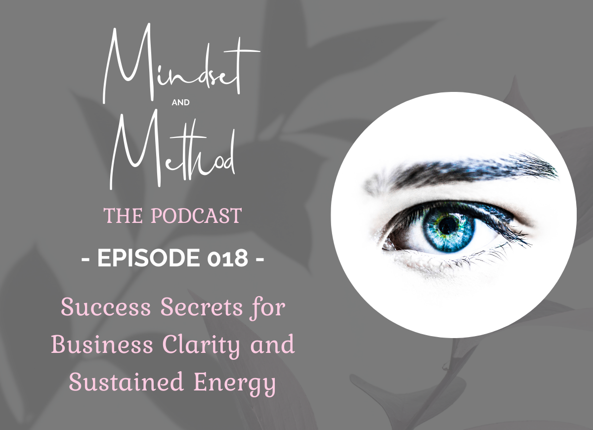 Podcast 018 - Success Secrets for Business Clarity and Sustained Energy